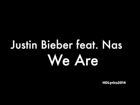 Justin Bieber feat. Nas - We Are Lyrics