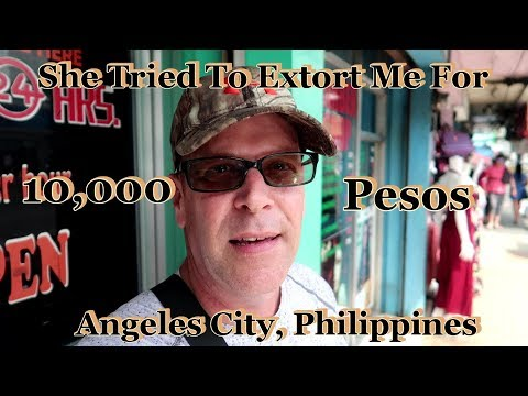 She Tried To Extort Me For 10,000 Pesos : Angeles City, Philippines