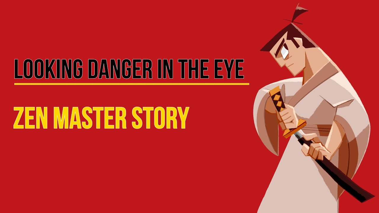 A ZEN MASTER STORY - looking danger in the eye