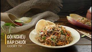 #CookyVN - Cách làm GỎI NGHÊU BẮP CHUỐI / NỘM NGAO BẮP CHUỐI cực lạ miệng, ngon đắm đuối - Cooky TV