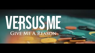 Versus Me - Give Me A Reason