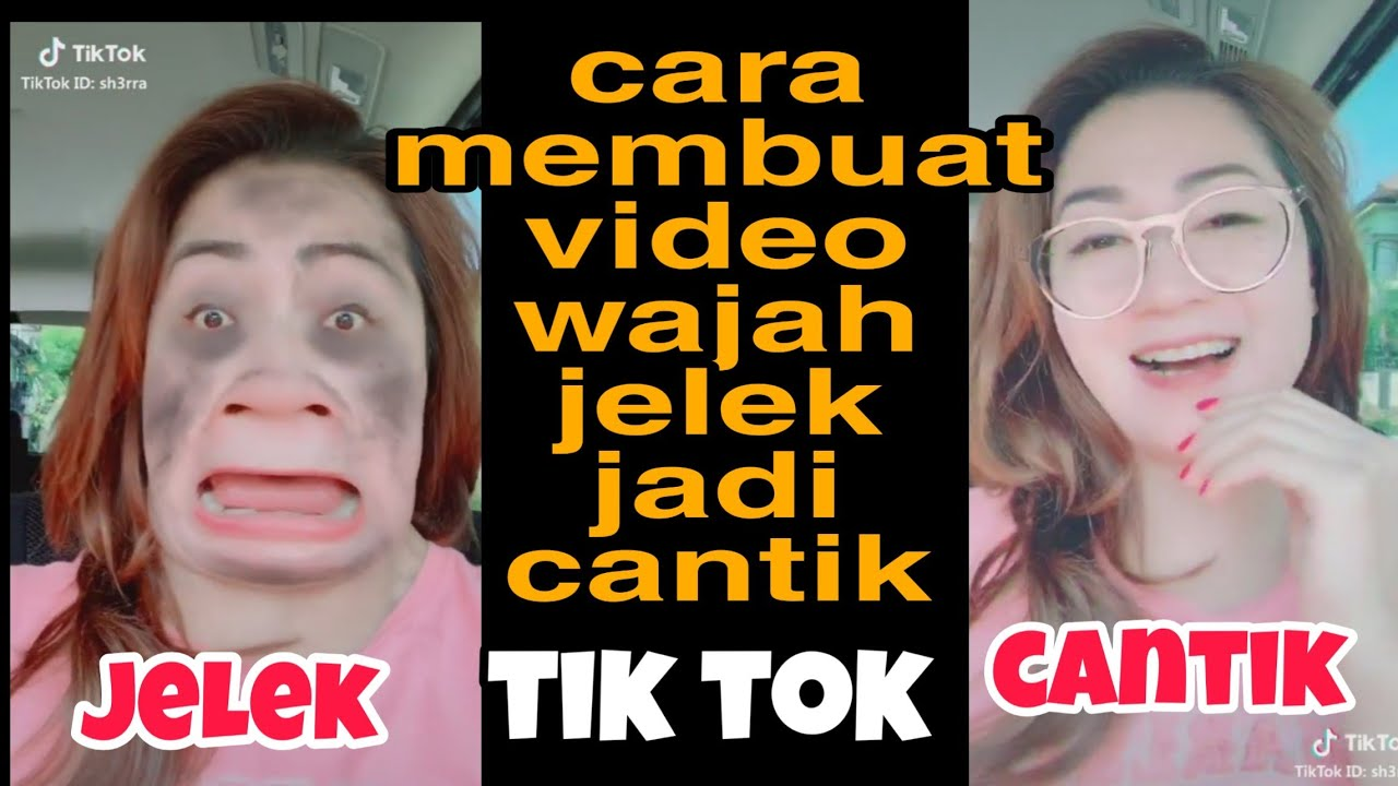 Tutorial Video Tik Tok Wajah Jelek Jadi Cantik Ganteng Youtube