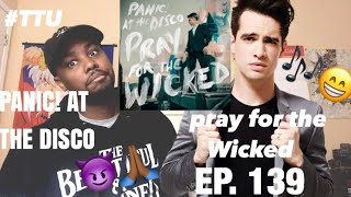 EPISODE 139: Panic! At the Disco - Pray For The Wicked ALBUM REACTION