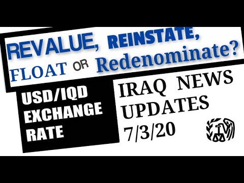 IQD News Update Revalue,Reinstate Float Or  Redenominate?  USD/IQD Exchange Rate