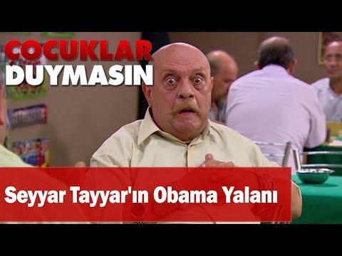 Seyyar Tayyar'ın Obama Yalanı - Çocuklar Duymasın