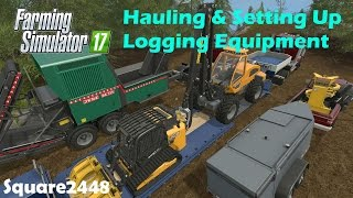 Farming Simulator 17 Hauling & Setting Up Logging Equipment