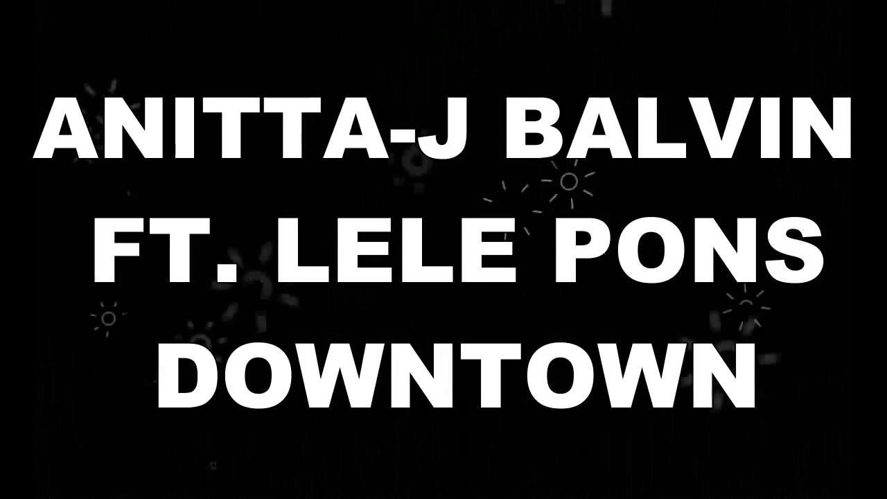 Download Anitta & J Balvin - Downtown (Official Lyric Video) ft. Lele Pons & Juanpa Zurita