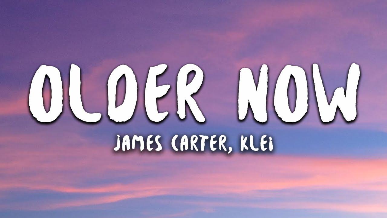 James Carter - Older Now feat. klei (Lyrics)