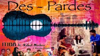 Des-Pardes - ITIDA ft. Rahul Mishra
