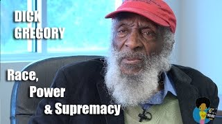Dick Gregory - On Race, Power and White Supremacy #BlackLivesMatter vs. #AllLivesMatter