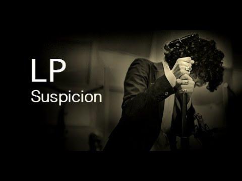 LP - Suspicion [Lyric Video]