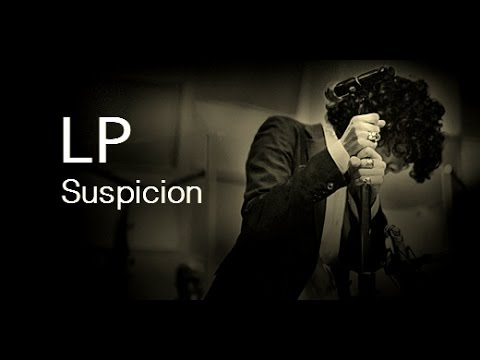 LP - Suspicion [Lyric Video]