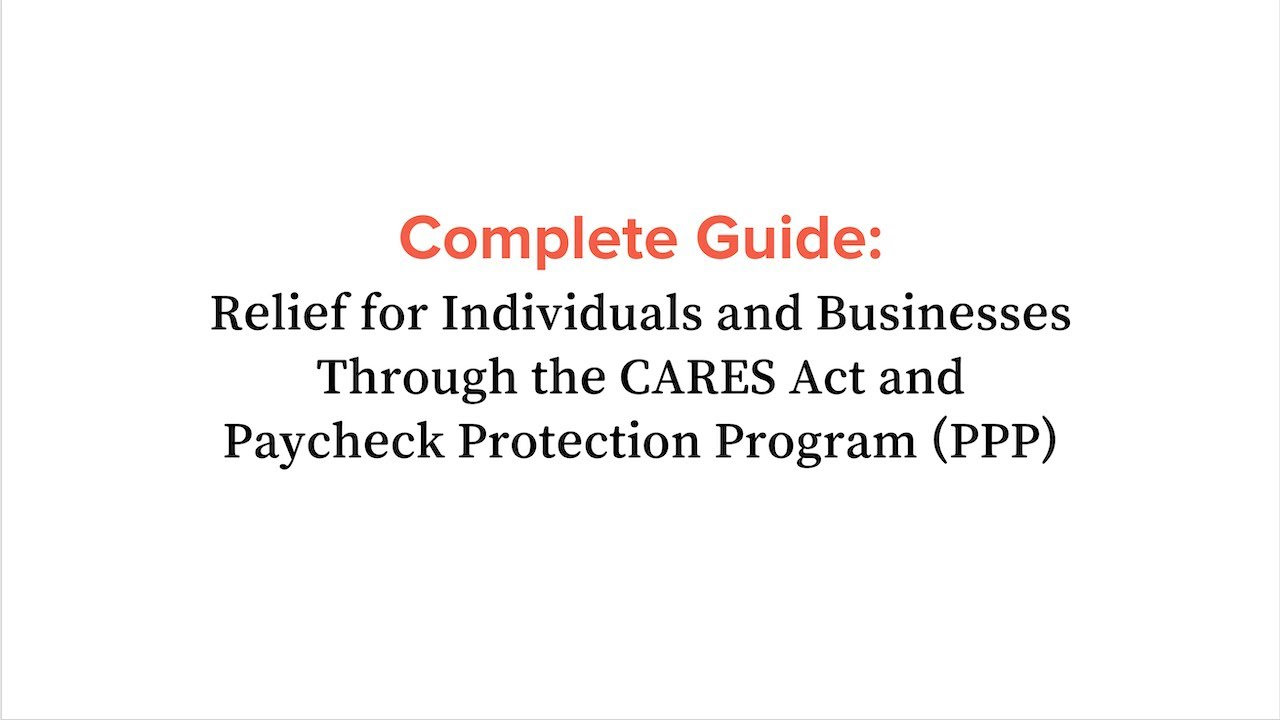Complete Guide to Relief for Individuals and Businesses via CARES and Paycheck Protection Program
