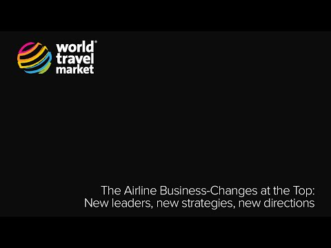 The Airline Business - Changes at the Top... @ #WTM | Tues 4 Nov