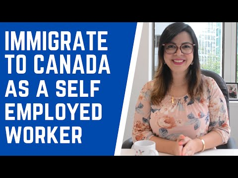 COME TO CANADA AS A SELF EMPLOYED WORKER! HOW YOU CAN QUALIFY AND IMMIGRATE TO CANADA