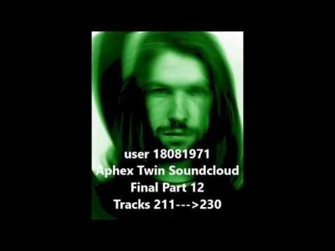 user18081971 - Aphex Twin Soundcloud - Final Part - Tracks 211--- 230