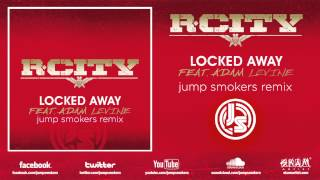 "Video R City ""Locked Away"" ft. Adam Levine - Jump Smokers Remix download MP3, 3GP, MP4, WEBM, AVI, FLV Desember 2017"