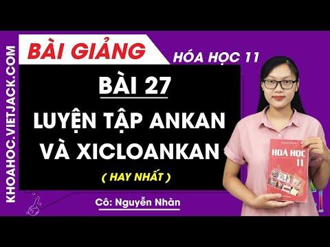 Luyện tập ankan và xicloankan - Bài 27 - Hóa 11 - Cô Nguyễn Thị Nhàn (HAY NHẤT)