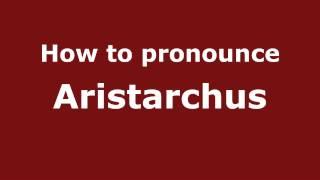 how to pronounce aristarchus pronouncenames com