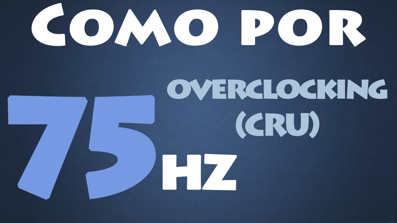 Como aumentar os Hertz do Monitor (75hz) - (CRU) - Overclocking no Monitor
