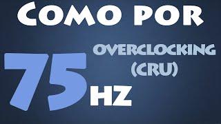 Como aumentar os Hertz do Monitor (75hz) - (CRU) - Overclocking no Monitor