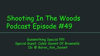 Gunsmithing Special !!!!!! Shooting In the Woods Podcast Episode #49