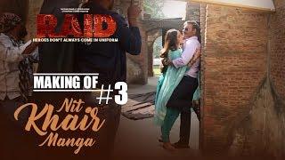 Making Of Nit Khair Manga Song || RAID | Ajay Devgn | Ileana D