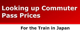 Looking up Commuter Pass Prices for the Train in Tokyo Japan
