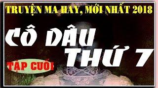 TRUYỆN MA TÂM LINH - CÔ DÂU THỨ 7 (TẬP CUỐI) - MC ANH TÚ DIỄN ĐỌC