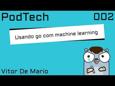 PodTech #002 - Usando Go com machine learning (Vitor De Mario)