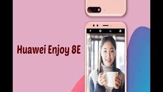 Huawei Enjoy 8E launched with 32GB storage REVIEW SPECS AND PRICE