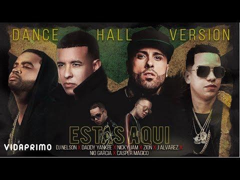 Daddy Yankee,Nicky Jam,Zion,J Alvarez,Nio Garcia,Casper Magico,DJ Nelson - Estas Aqui Dance Hall