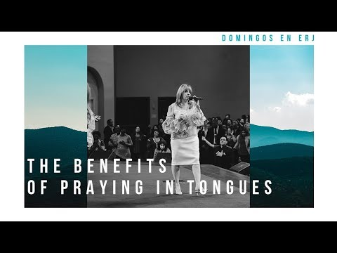 The Benefits of Praying in Tongues - Teacher Ondina Laszlo | April 22, 2018
