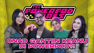 THE POWERPOD GIRLS: REHAT DARI DUNIA MUSIK, ONAD FOKUS MAIN FILM! COLLABS BARENG AWKARIN ERIKA SARAH