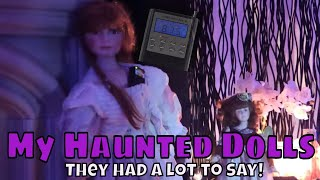 """My Haunted Dolls """"Had a lot to Say""""!"""