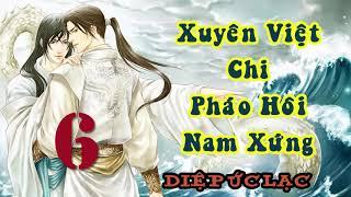Xuyên Việt chi Pháo Hôi Nam Xứng -  Phần 6 - Audio Đam Mỹ