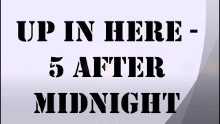 Up in here - 5 After Midnight
