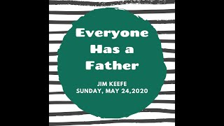 Everyone Has a Father 5/24/2020
