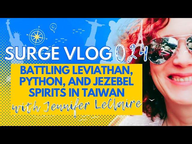 Battling Leviathan, Python and Jezebel Spirits in Taiwan | SURGE VLOG 26