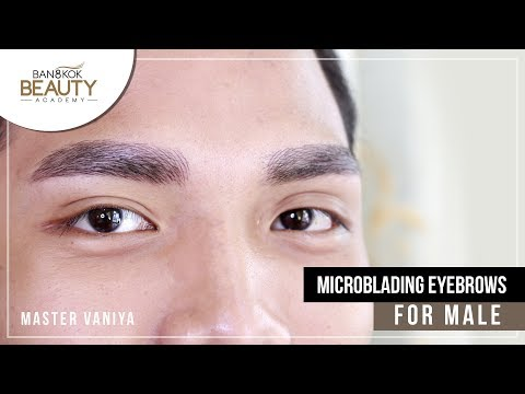 Microblading Eyebrow for Male  By Master Vaniya - Bangkok Beauty Academy