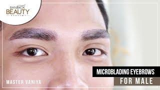 Microblading Eyebrow for Male  By Master Vaniya - Bangkok Beauty Academy