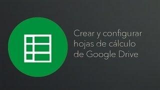 Como crear y configurar hojas de calculo de Google Drive