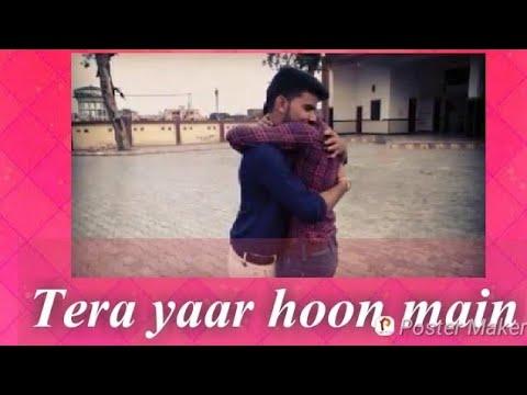 Download Tera yaar hoon main ft. Puneet & Kaustav | Friendship forever | Sonu ke titu ki sweety |