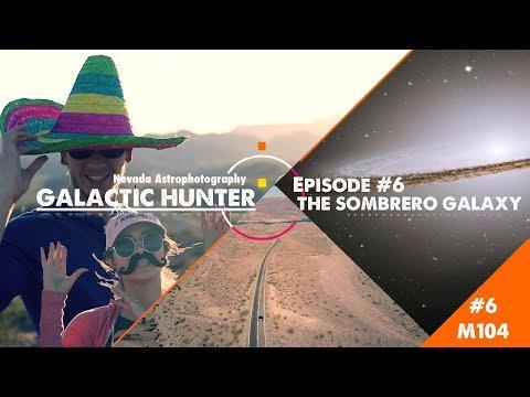 Galactic Hunter Ep #6 - M104 - The Sombrero Galaxy