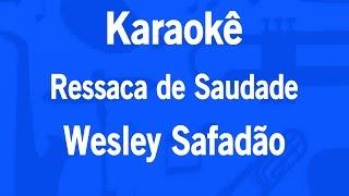 Karaokê Ressaca de Saudade - Wesley Safadão