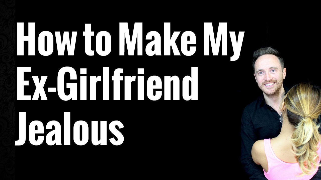 How to get girlfriend jealous