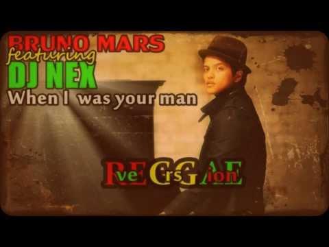 Bruno Mars-When I was your man (DJ NEX ReGGae version)