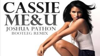 Cassie Me & U (Joshua Pathon Bootleg Remix)