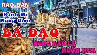 Rao Bán Bánh Mì Nóng Giòn [ ĐÃ TÌM ĐƯỢC GIỌNG RAO CỰC HAY 2018 ]