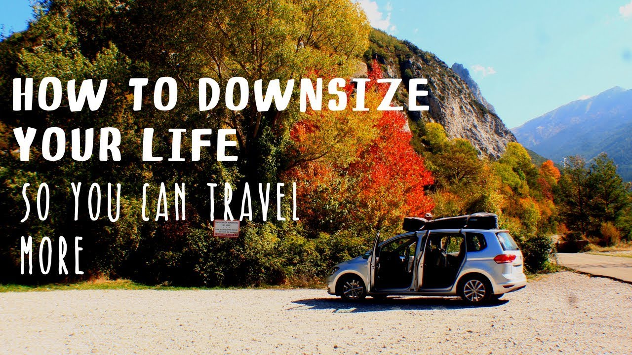 How To Downsize Your Life So You Can Travel More